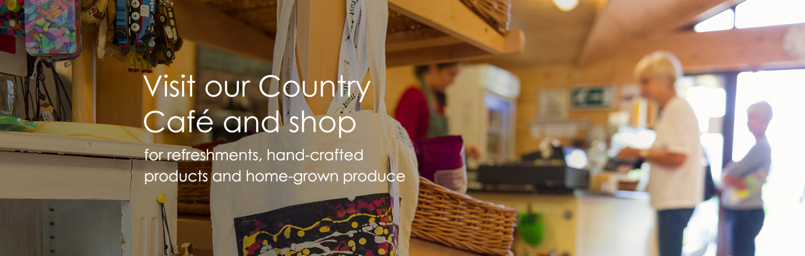 Visit our Country Café and Shop for refreshments, hand-crafted products and home-grown produce
